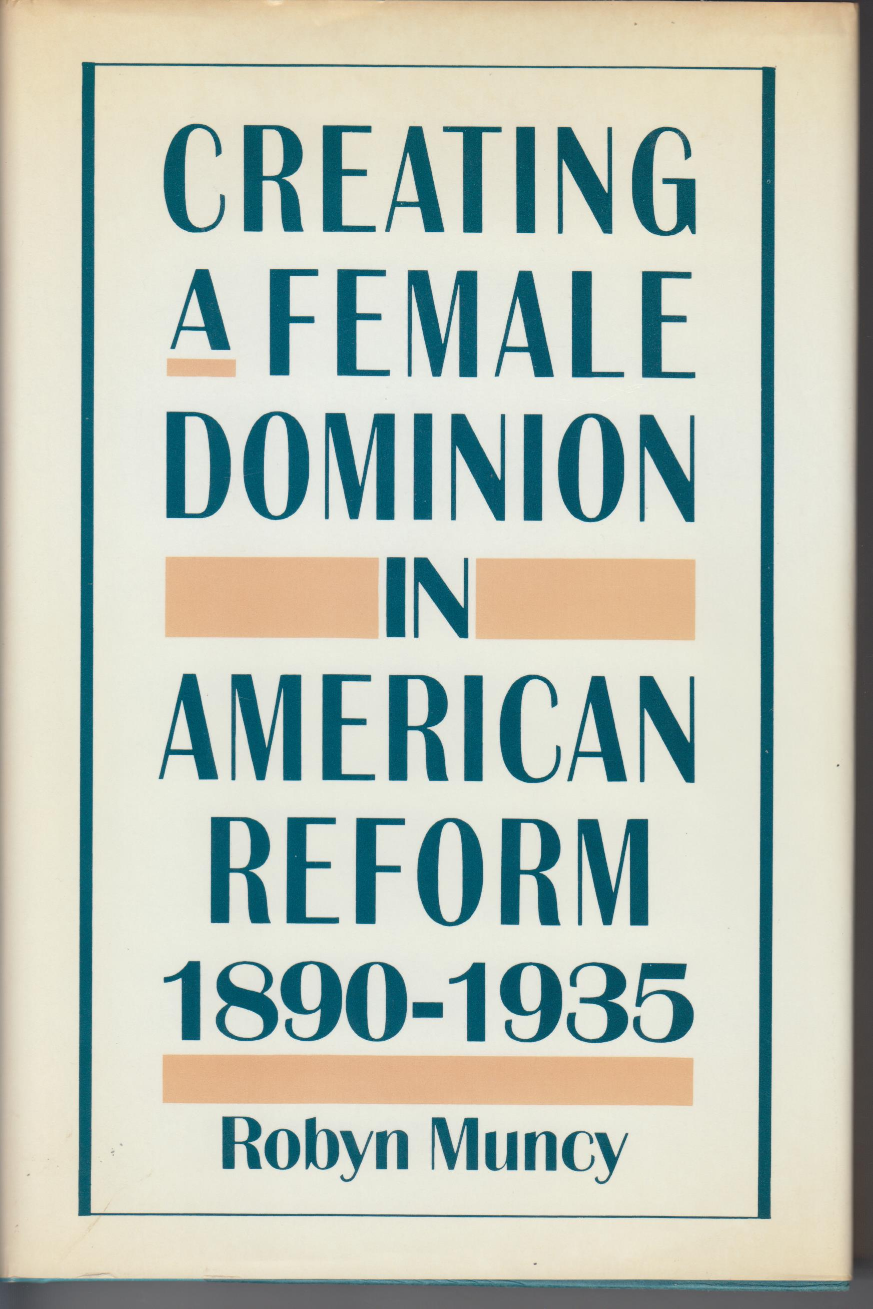 Image for Creating a Female Dominion in American Reform 1890 - 1935