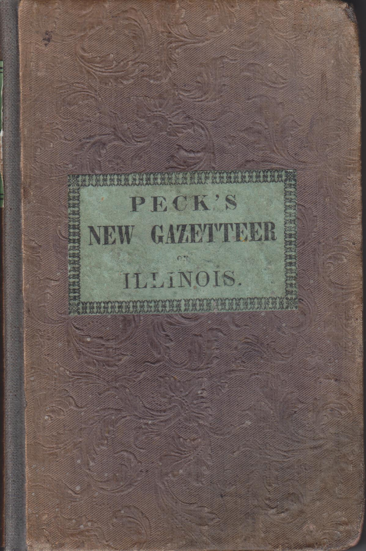 Image for A Gazetteer of Illinois, in Three Parts, Containing a General View of the State, a General View of Each County, and A Particular Description of Each Town, Settlement, Stream, Prairie, Bottom, Bluff, etc.; Alphabetically Arranged