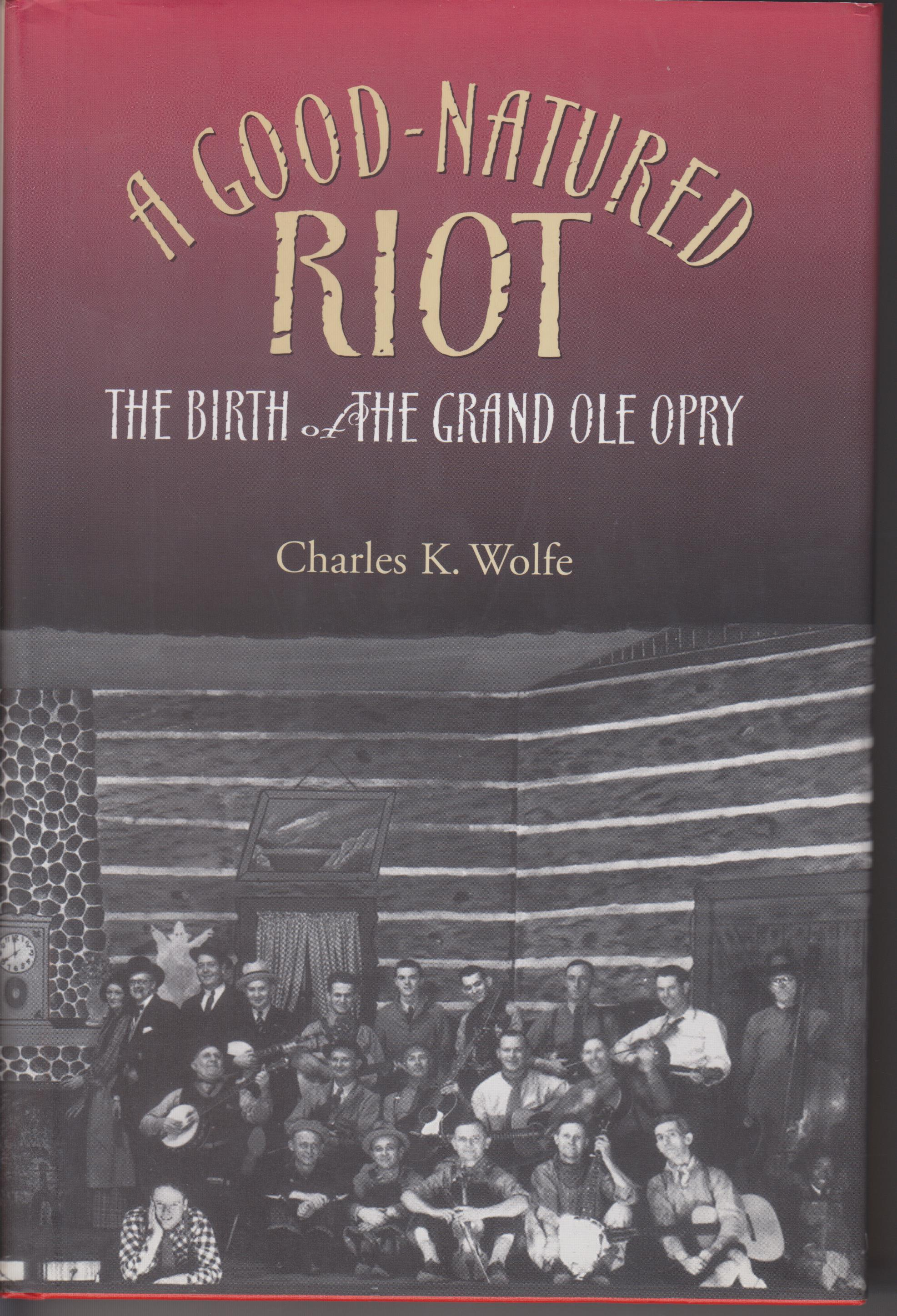 Image for A Good-Natured Riot. The Birth of the Grand Ole Opry
