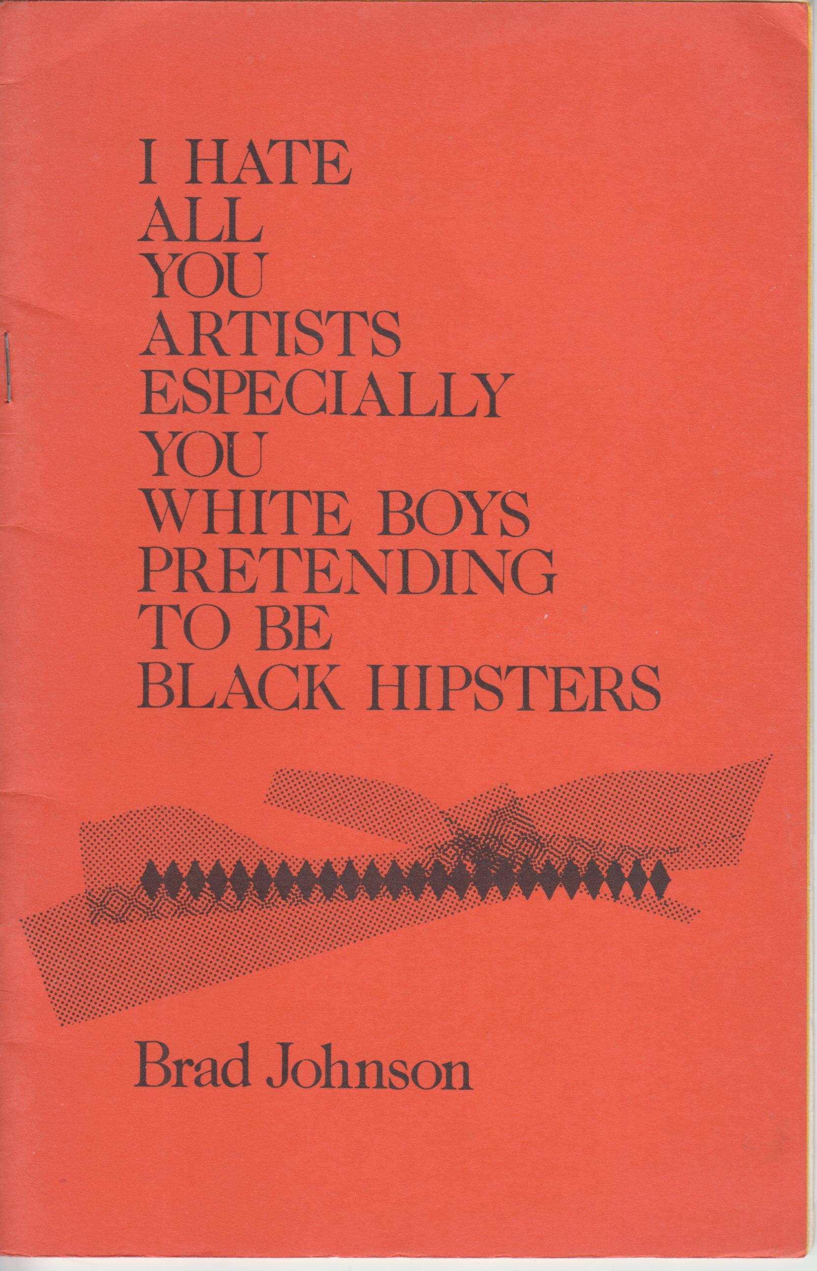 Image for I Hate All You Artists Especially You White Boys Pretending to Be Black Hipsters