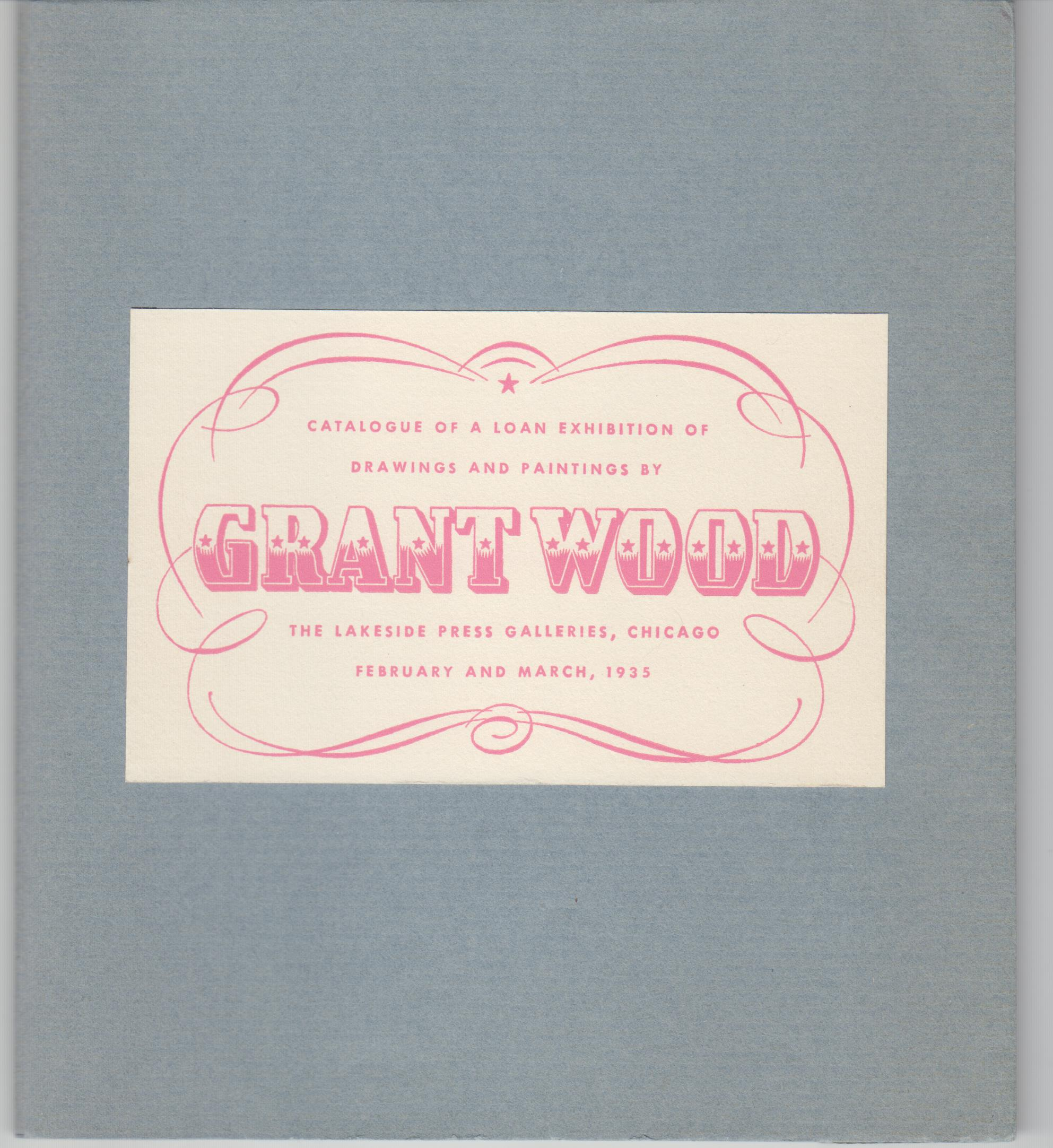 Image for Grant Wood: Catalogue of a Loan Exhibition of Drawings and Paintings By Grant Wood. With an Evaluation of the Artist and His Work By Park Rinard and Arnold Pyle. Limited Edition